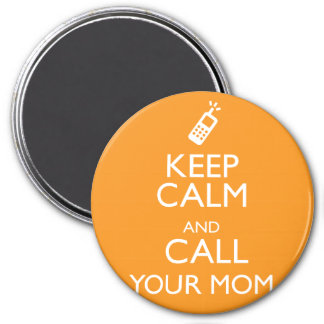 KEEP CALM AND CALL YOUR MOM MAGNET
