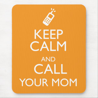 KEEP CALM AND CALL YOUR MOM MOUSE PAD