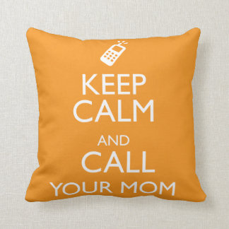 KEEP CALM AND CALL YOUR MOM THROW PILLOW