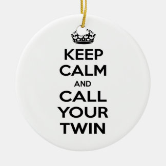 Keep Calm and Call Your Twin Ceramic Ornament