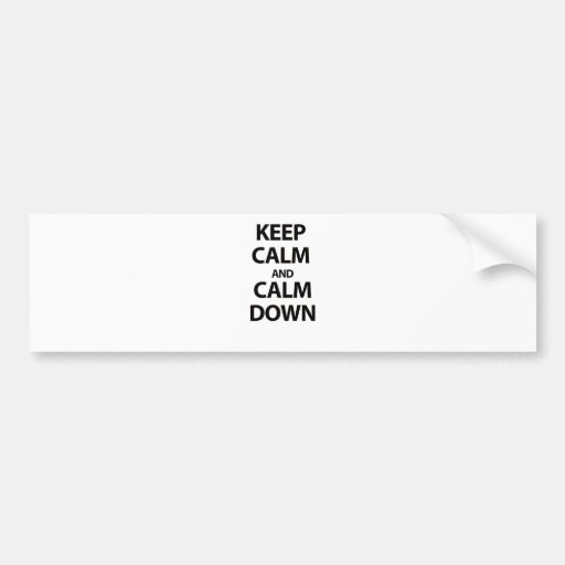 Keep Calm and Calm Down Bumper Sticker