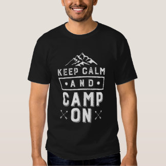 Keep Calm and Camp On Camping T-shirt for Campers