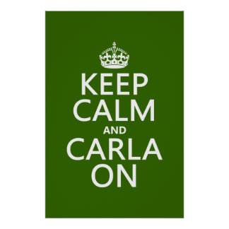 Keep Calm and Carla On - any background color Posters
