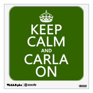 Keep Calm and Carla On - any background color Room Sticker