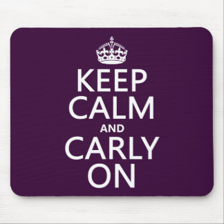 Keep Calm and Carly On (any color) Mouse Pad