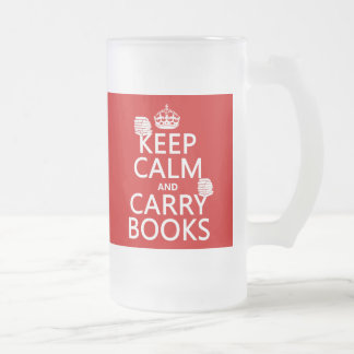 Keep Calm and Carry Books (in any color) Frosted Glass Beer Mug