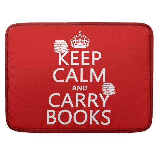 Keep Calm and Carry Books (in any color) Sleeve For MacBooks