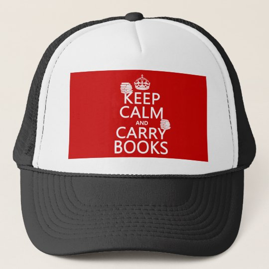 Keep Calm and Carry Books (in any color) Trucker Hat