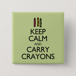 Keep Calm and Carry Crayons Pinback Button