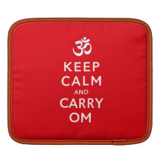 Keep Calm And Carry Om Ipad Or Ipad Sleeve at Zazzle