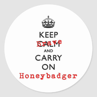 Keep Calm and Carry On  Brave Honeybadger Classic Round Sticker
