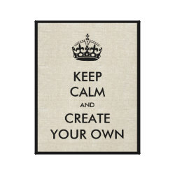 Keep Calm and Create Your Own Premium Wrapped Canvas
