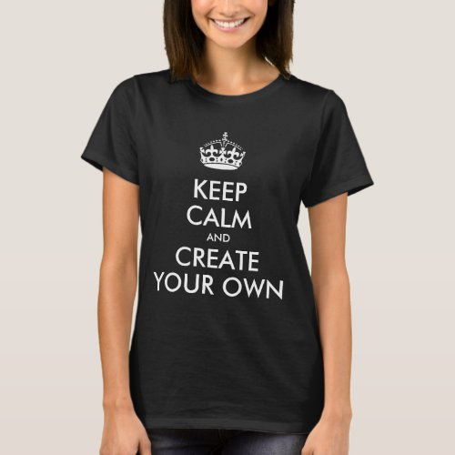 Keep Calm and Carry On Create Your Own T_Shirt