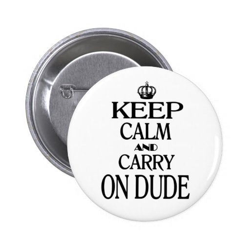 Keep Calm and Carry On Dude 2 Inch Round Button