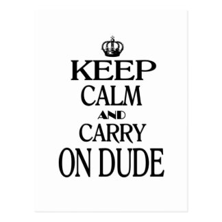 Keep Calm and Carry On Dude Postcard