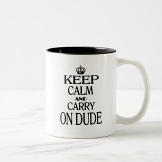 Keep Calm and Carry On Dude Two-Tone Coffee Mug