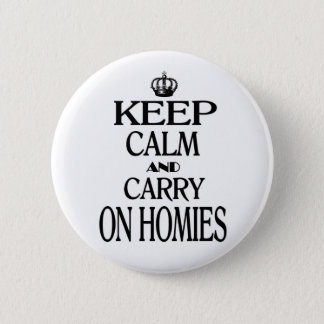 Keep Calm and Carry On Homies Pinback Button