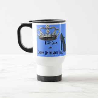 Keep Calm and Carry On in Heels Blue Travel Mug