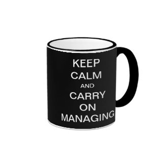 Keep Calm and Carry On Managing - Management Tip Ringer Mug