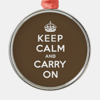 Keep Calm and Carry On - Milk Chocolate Brown Metal Ornament