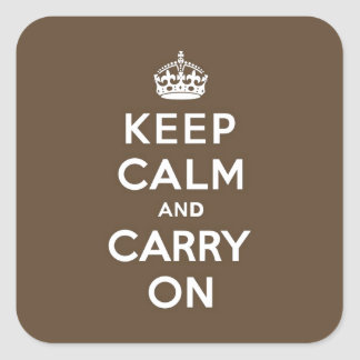 Keep Calm and Carry On - Milk Chocolate Brown Square Sticker