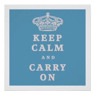 Keep Calm And Carry On! Poster