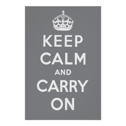 Keep Calm and Carry On Poster - Gray