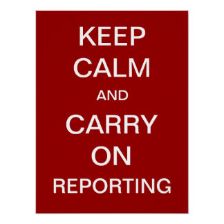 Keep Calm and Carry On Reporting Print