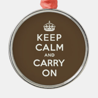 Keep Calm and Carry on Vanilla on Chocolate Brown Metal Ornament