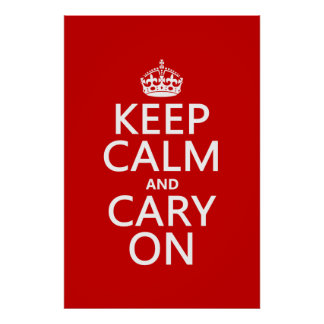 Keep Calm and Cary On (any background color) Poster