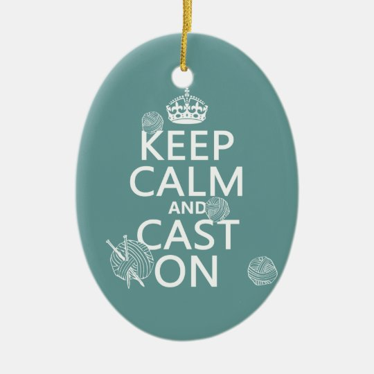 Keep Calm and Cast On - all colors Ceramic Ornament