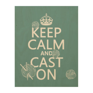 Keep Calm and Cast On - all colors Wood Wall Art
