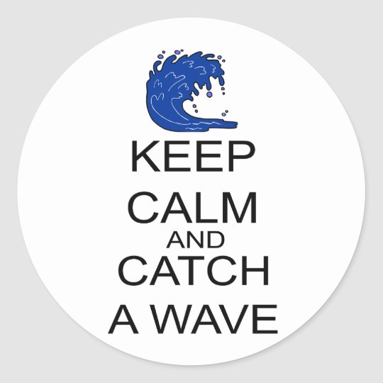 Keep Calm And Catch A Wave Classic Round Sticker