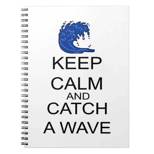 Keep Calm And Catch A Wave Notebook