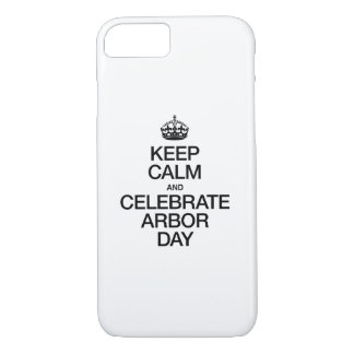KEEP CALM AND CELEBRATE ARBOR DAY iPhone 7 CASE