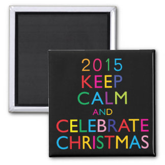 KEEP CALM AND CELEBRATE CHRISTMAS - template year Magnet