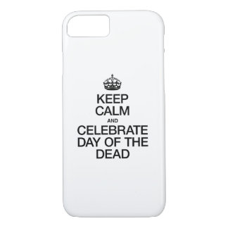 KEEP CALM AND CELEBRATE DAY OF THE DEAD iPhone 8/7 CASE