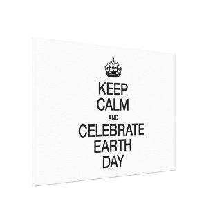 KEEP CALM AND CELEBRATE EARTH DAY GALLERY WRAP CANVAS