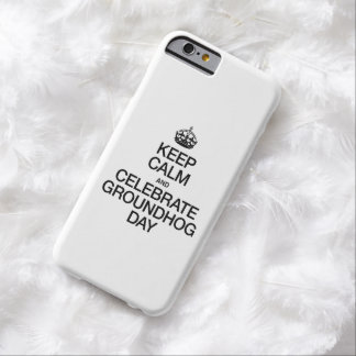 KEEP CALM AND CELEBRATE GROUNDHOG DAY BARELY THERE iPhone 6 CASE