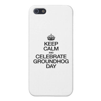 KEEP CALM AND CELEBRATE GROUNDHOG DAY COVERS FOR iPhone 5