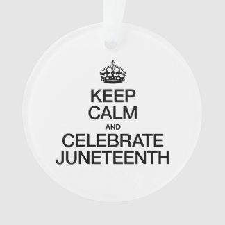 KEEP CALM AND CELEBRATE JUNETEENTH ORNAMENT