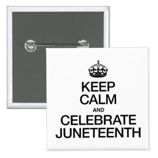KEEP CALM AND CELEBRATE JUNETEENTH PINBACK BUTTON