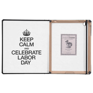 KEEP CALM AND CELEBRATE LABOR DAY iPad CASES