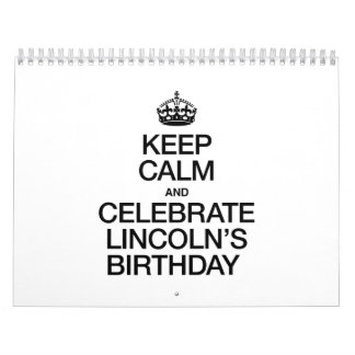 KEEP CALM AND CELEBRATE LINCOLN'S BIRTHDAY CALENDAR