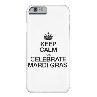 KEEP CALM AND CELEBRATE MARDI GRAS BARELY THERE iPhone 6 CASE