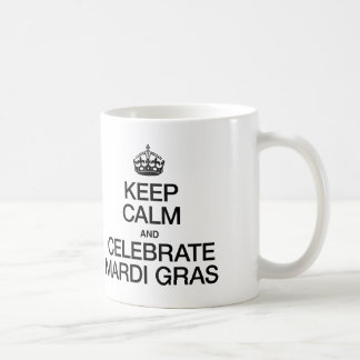 KEEP CALM AND CELEBRATE MARDI GRAS COFFEE MUG