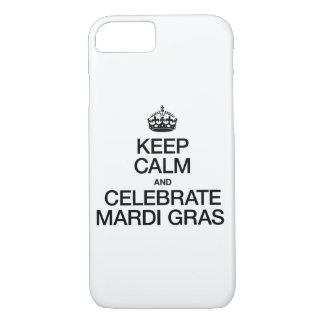 KEEP CALM AND CELEBRATE MARDI GRAS iPhone 8/7 CASE