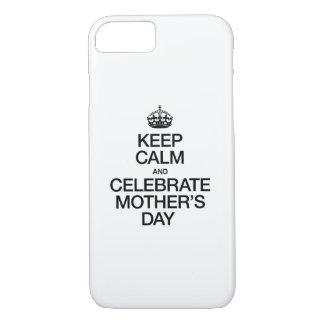 KEEP CALM AND CELEBRATE MOTHER'S DAY iPhone 7 CASE