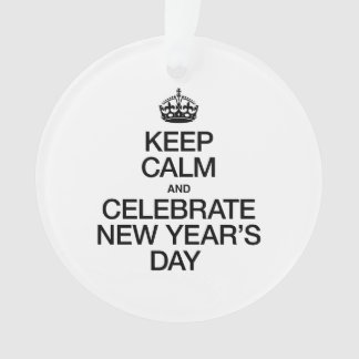 KEEP CALM AND CELEBRATE NEW YEARS DAY
