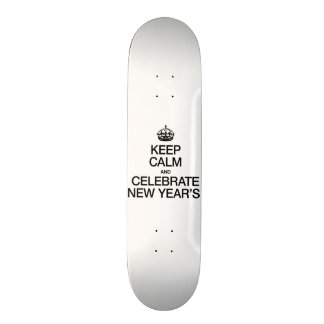 KEEP CALM AND CELEBRATE NEW YEARS SKATE BOARDS